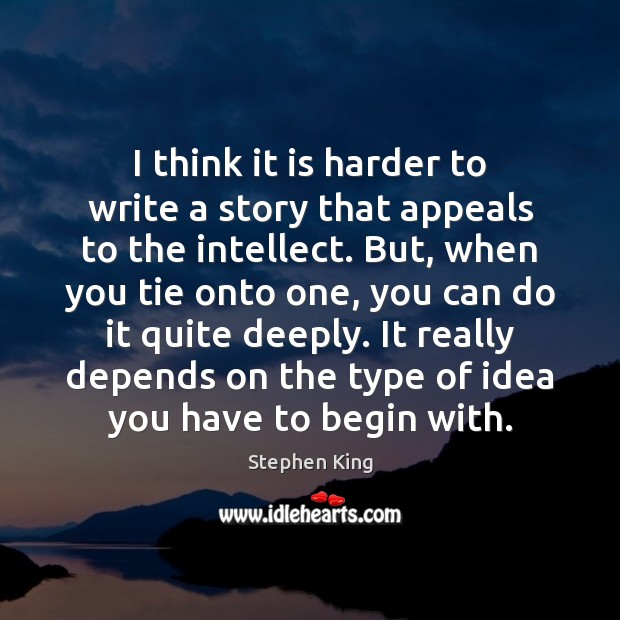 I think it is harder to write a story that appeals to Image