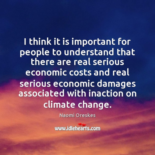 I think it is important for people to understand that there are Naomi Oreskes Picture Quote