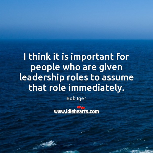 I think it is important for people who are given leadership roles Image