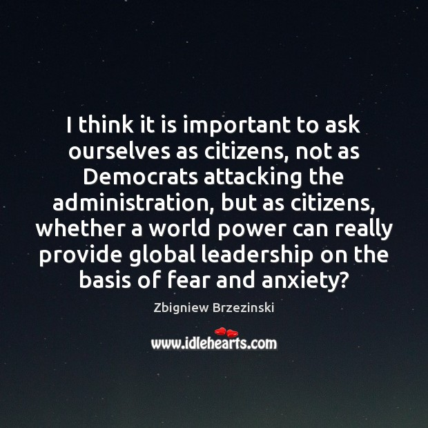 I think it is important to ask ourselves as citizens, not as Image