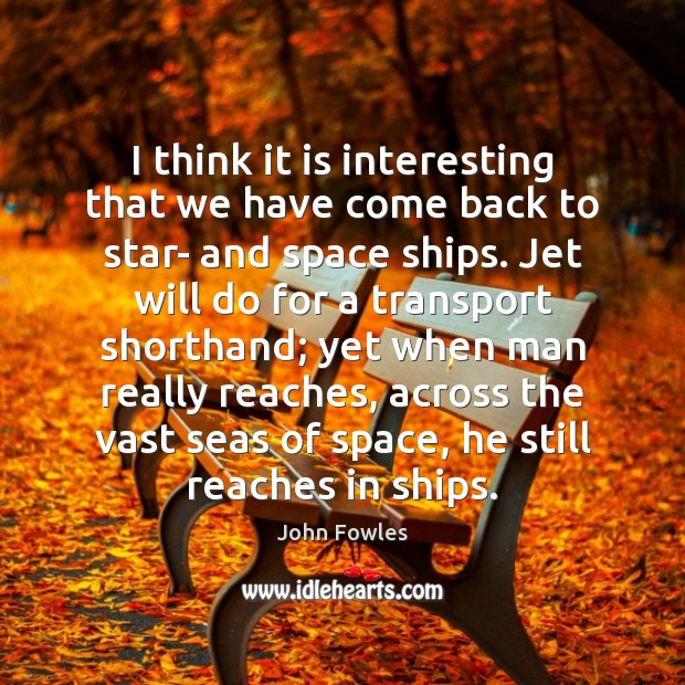 I think it is interesting that we have come back to star- John Fowles Picture Quote