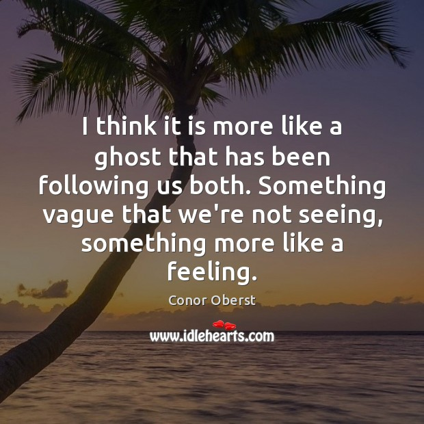 I think it is more like a ghost that has been following Image