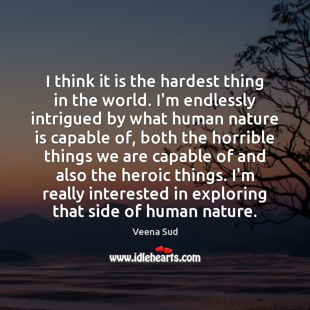 I think it is the hardest thing in the world. I'm endlessly Veena Sud Picture Quote