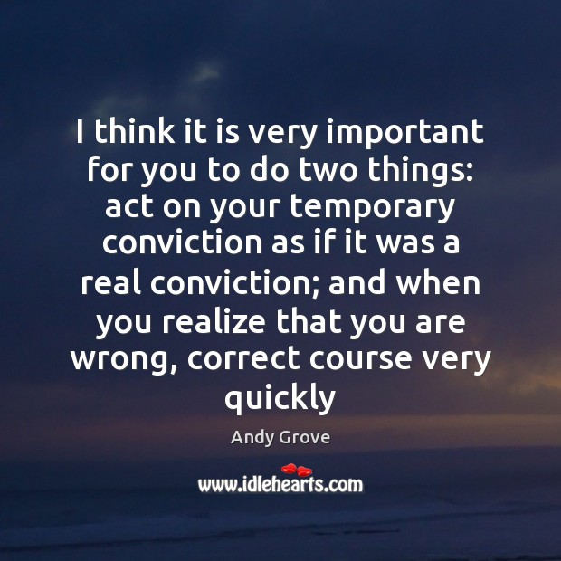 I think it is very important for you to do two things: Andy Grove Picture Quote