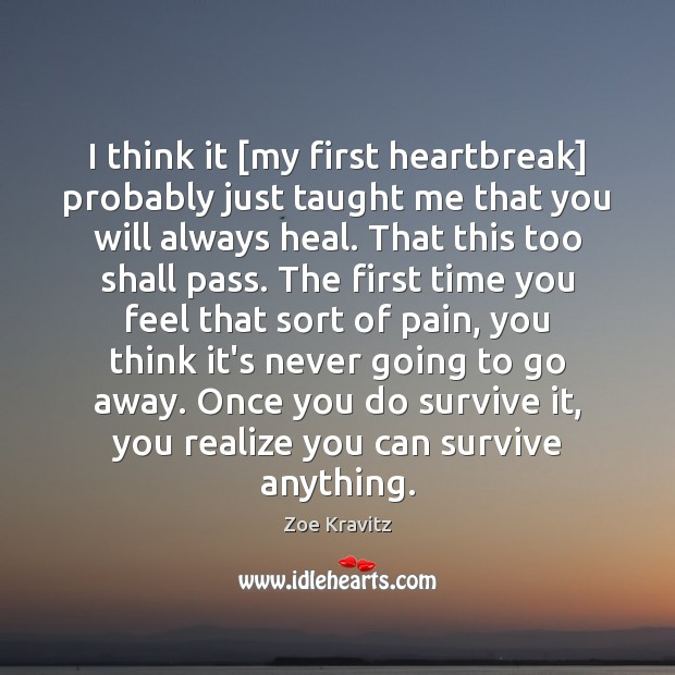 I think it [my first heartbreak] probably just taught me that you Image