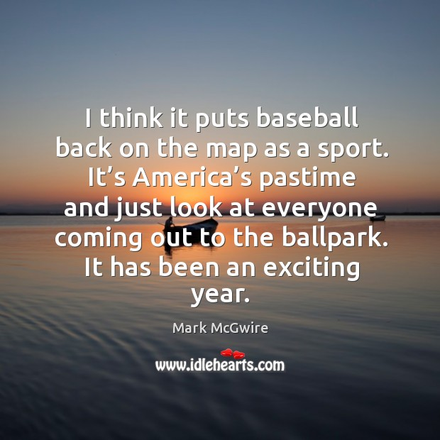 I think it puts baseball back on the map as a sport. It's america's pastime and just look at Image