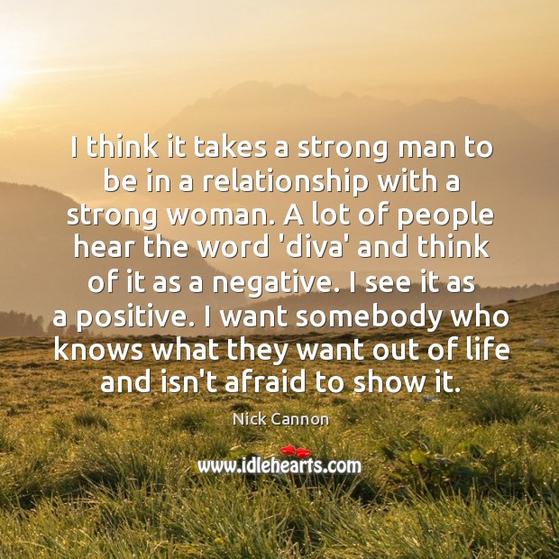I think it takes a strong man to be in a relationship Image