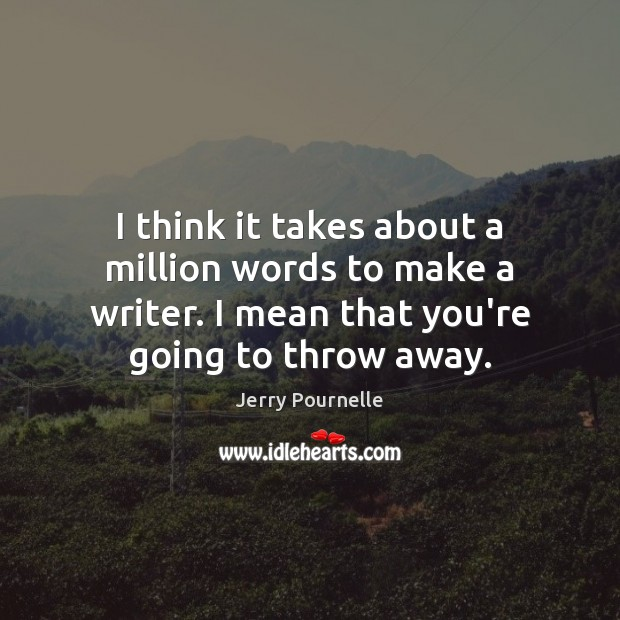 I think it takes about a million words to make a writer. Jerry Pournelle Picture Quote