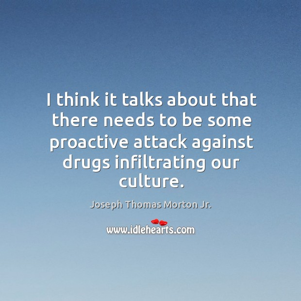 I think it talks about that there needs to be some proactive attack against drugs infiltrating our culture. Image