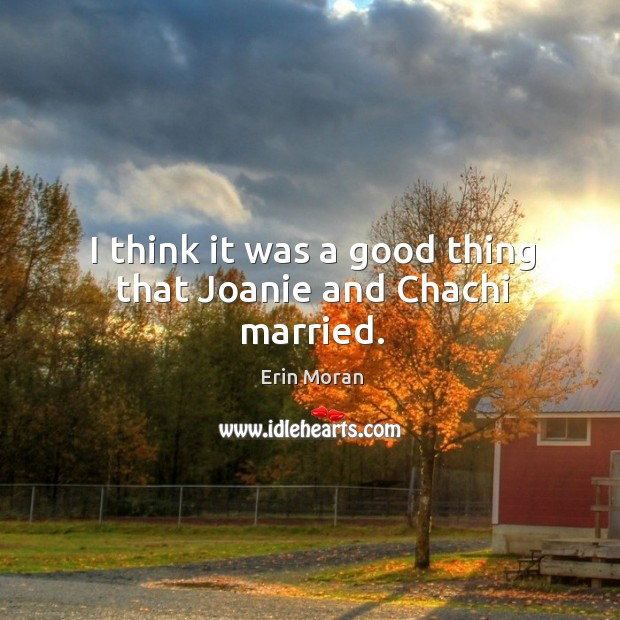 I think it was a good thing that joanie and chachi married. Image