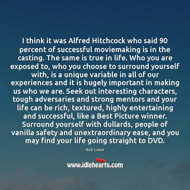I think it was Alfred Hitchcock who said 90 percent of successful moviemaking Image