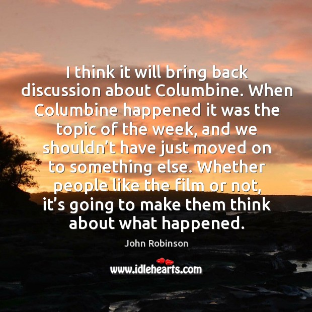 I think it will bring back discussion about columbine. When columbine happened. Image