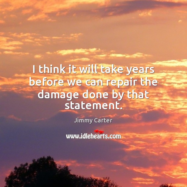 I think it will take years before we can repair the damage done by that statement. Image