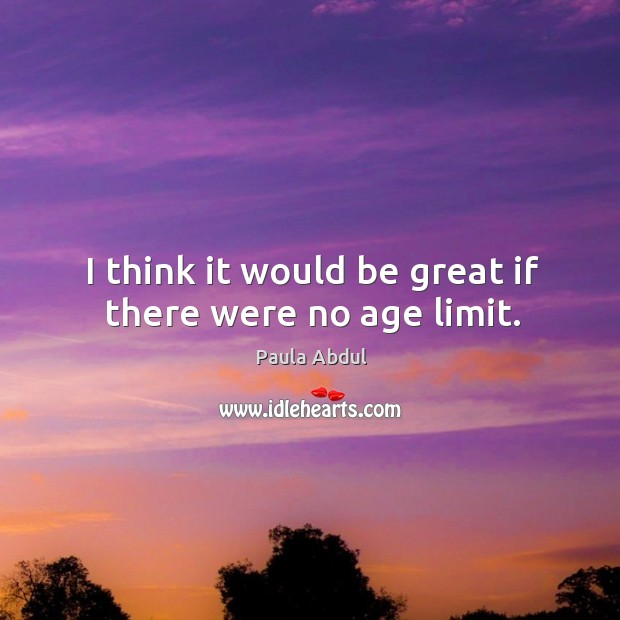 Image, I think it would be great if there were no age limit.