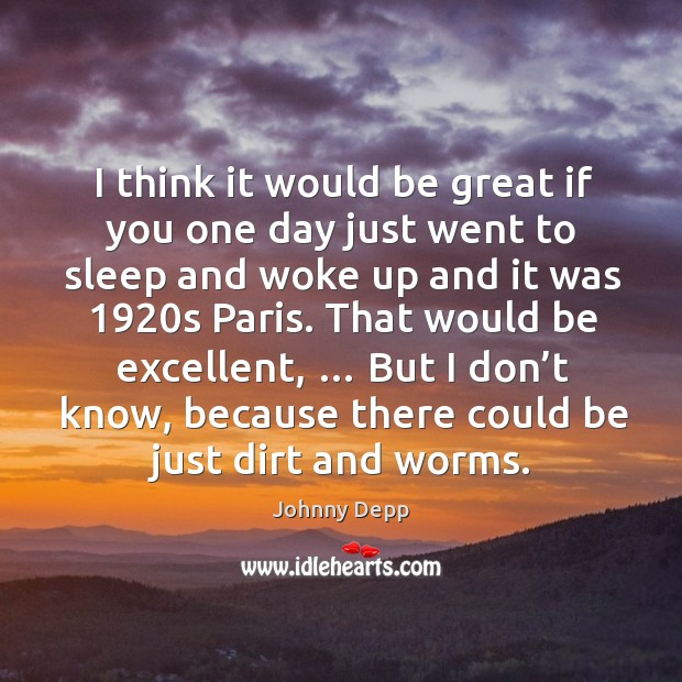 Image, I think it would be great if you one day just went to sleep and woke up and it was 1920s paris.