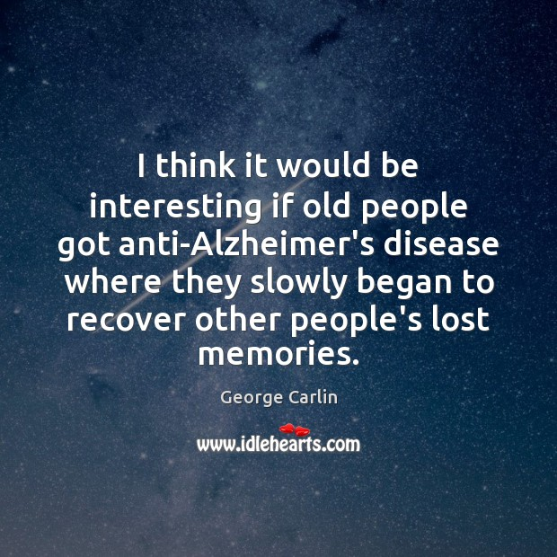 I think it would be interesting if old people got anti-Alzheimer's disease Image
