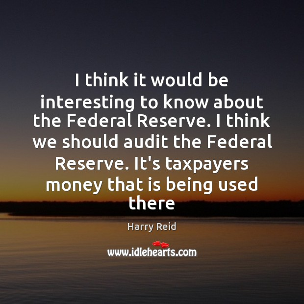 Image, I think it would be interesting to know about the Federal Reserve.