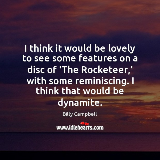 I think it would be lovely to see some features on a Billy Campbell Picture Quote
