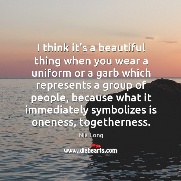 I think it's a beautiful thing when you wear a uniform or Image