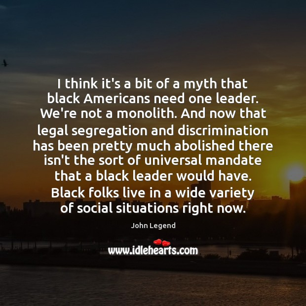 I think it's a bit of a myth that black Americans need John Legend Picture Quote