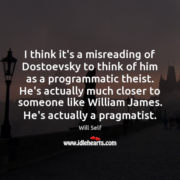 I think it's a misreading of Dostoevsky to think of him as Image