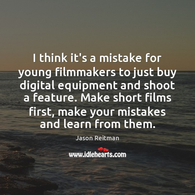 I think it's a mistake for young filmmakers to just buy digital Jason Reitman Picture Quote