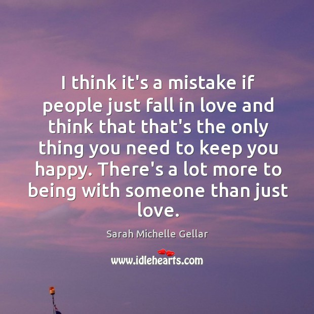 I think it's a mistake if people just fall in love and Image