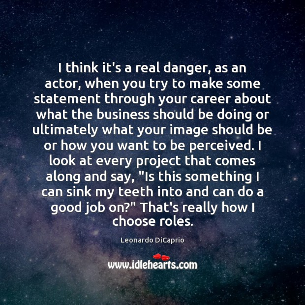 I think it's a real danger, as an actor, when you try Leonardo DiCaprio Picture Quote