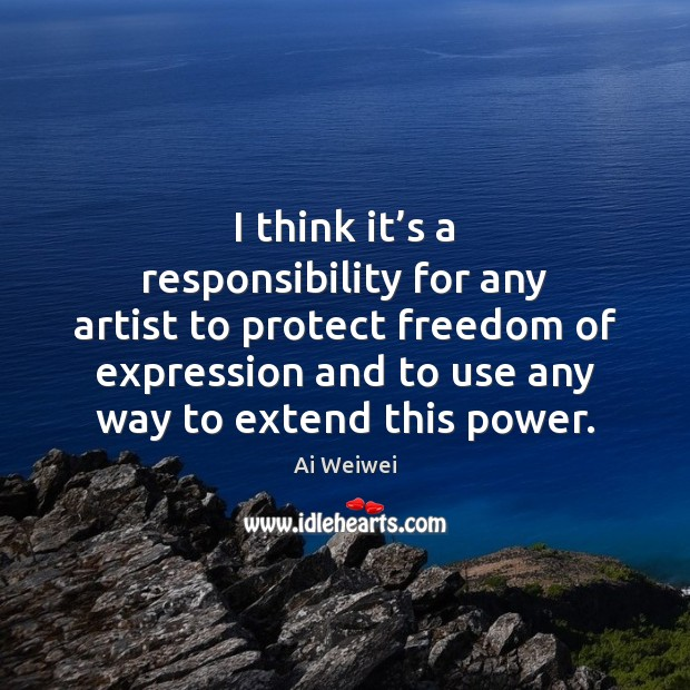 I think it's a responsibility for any artist to protect freedom Image
