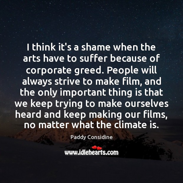I think it's a shame when the arts have to suffer because Climate Quotes Image