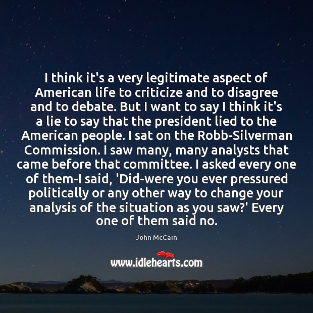 I think it's a very legitimate aspect of American life to criticize Criticize Quotes Image
