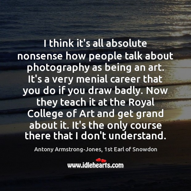 I think it's all absolute nonsense how people talk about photography as Image
