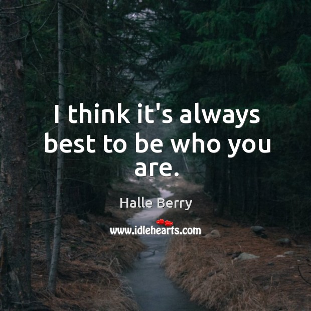 I think it's always best to be who you are. Image