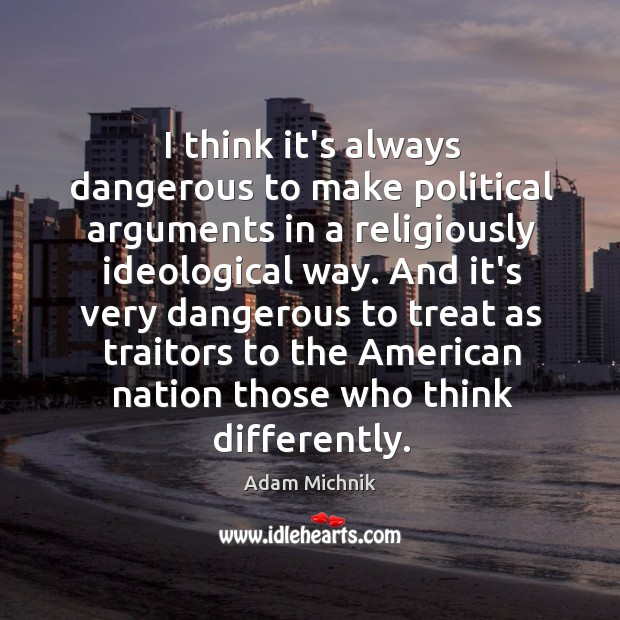 I think it's always dangerous to make political arguments in a religiously Image