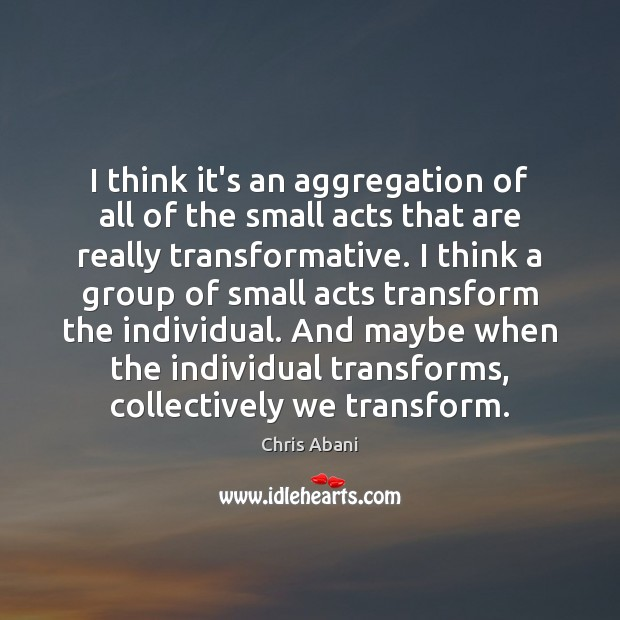 Image, I think it's an aggregation of all of the small acts that