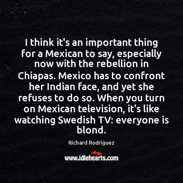 I think it's an important thing for a Mexican to say, especially Image