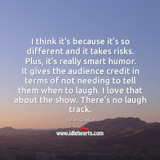 I think it's because it's so different and it takes risks. Plus, Image