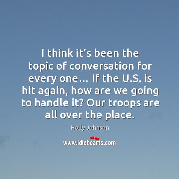 I think it's been the topic of conversation for every one… if the u.s. Is hit again, how Image