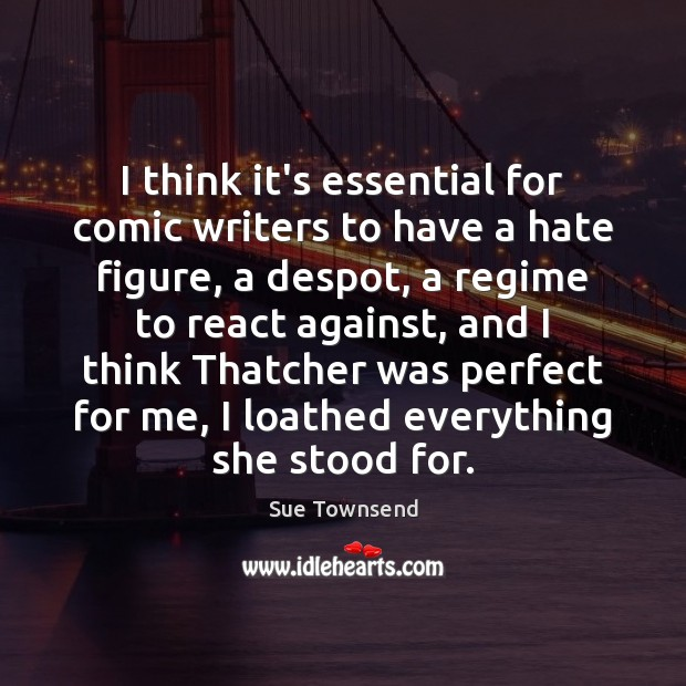 I think it's essential for comic writers to have a hate figure, Image