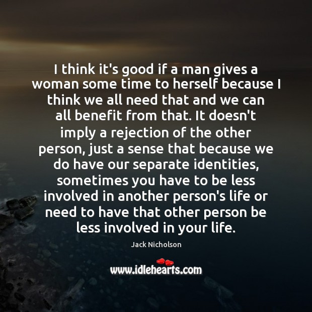 I think it's good if a man gives a woman some time Jack Nicholson Picture Quote