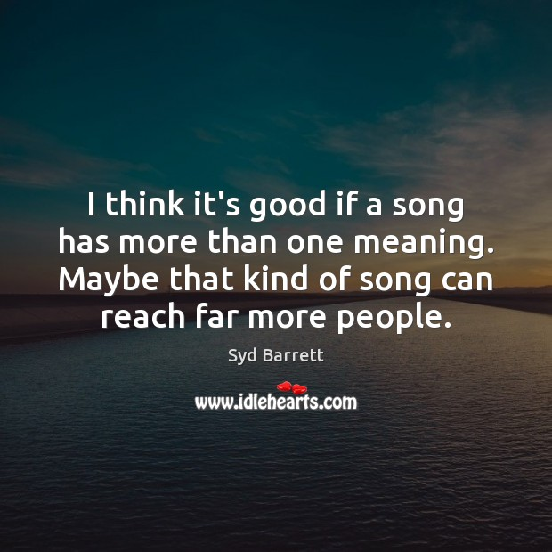I think it's good if a song has more than one meaning. Image