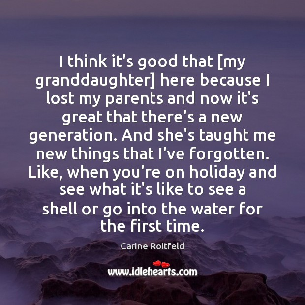 I think it's good that [my granddaughter] here because I lost my Carine Roitfeld Picture Quote