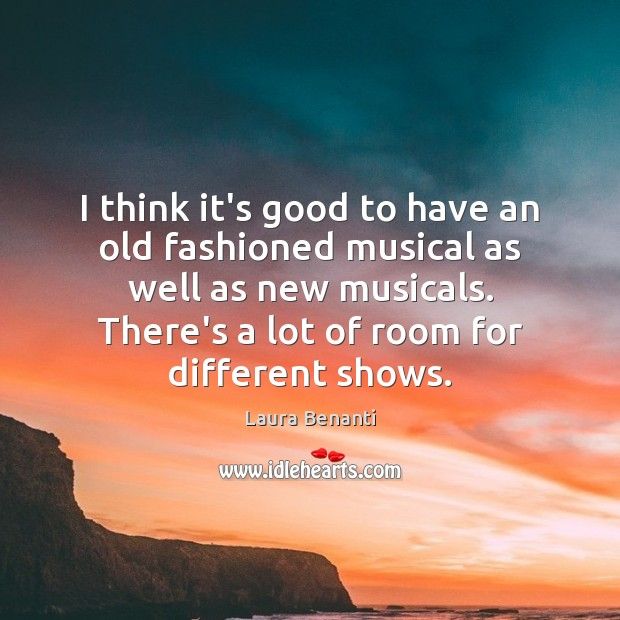 I think it's good to have an old fashioned musical as well Laura Benanti Picture Quote