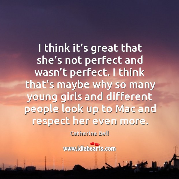 I think it's great that she's not perfect and wasn't perfect. Image