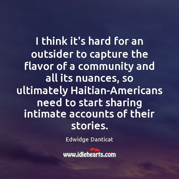 I think it's hard for an outsider to capture the flavor of Edwidge Danticat Picture Quote