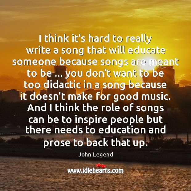 I think it's hard to really write a song that will educate John Legend Picture Quote