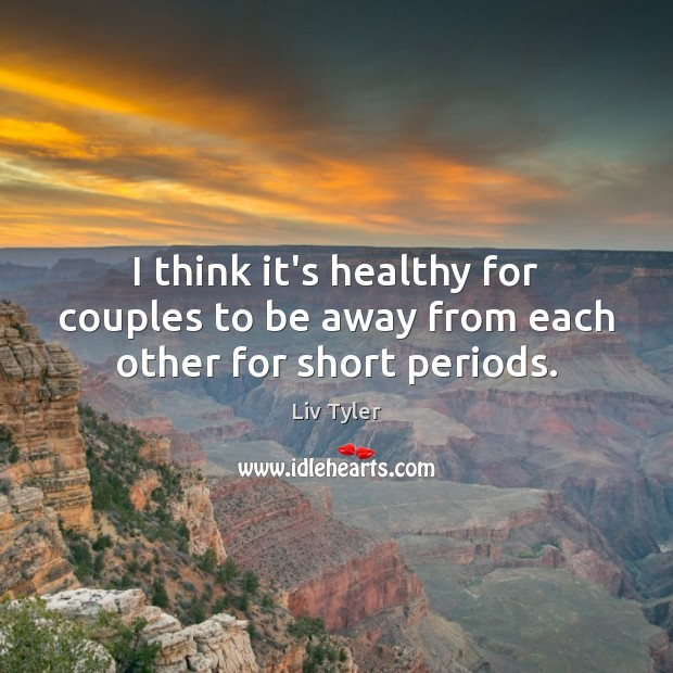 I think it's healthy for couples to be away from each other for short periods. Image