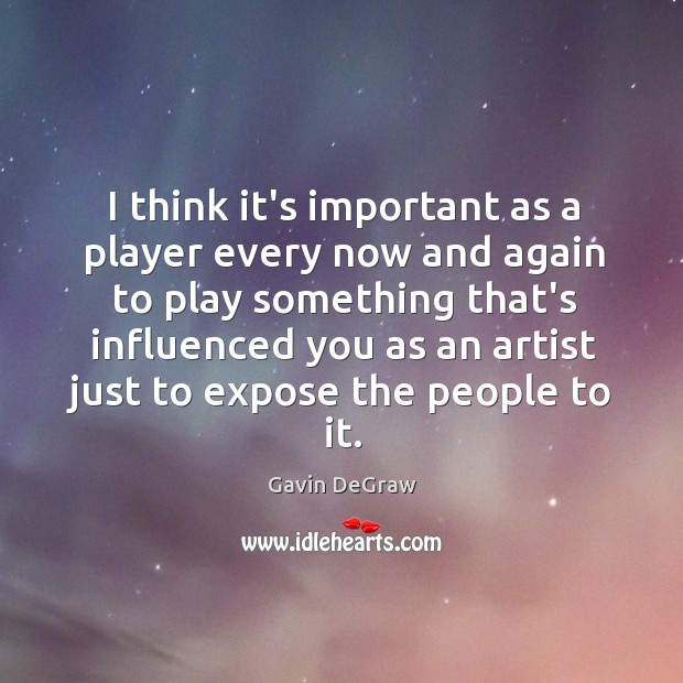 I think it's important as a player every now and again to Image