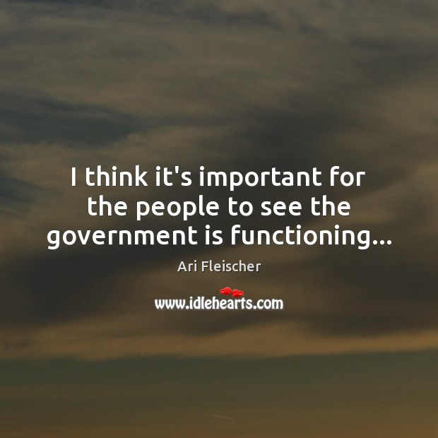 I think it's important for the people to see the government is functioning… Image