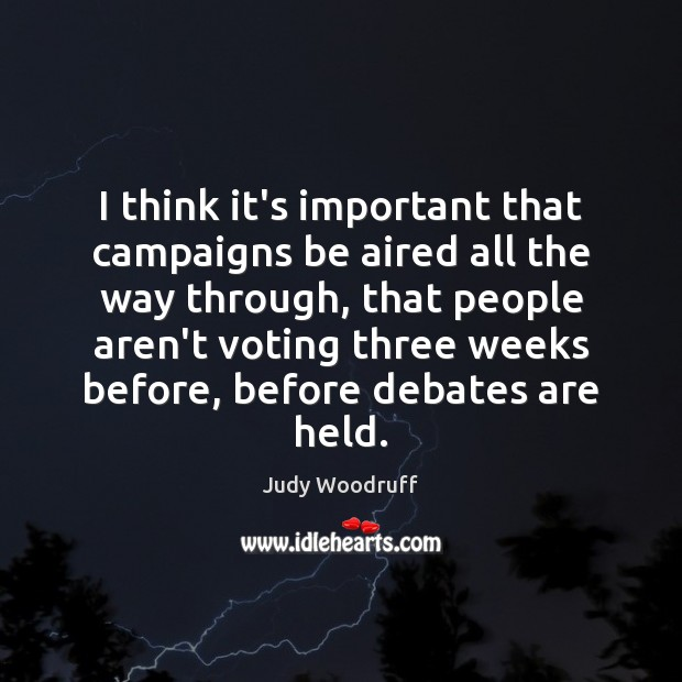 I think it's important that campaigns be aired all the way through, Vote Quotes Image
